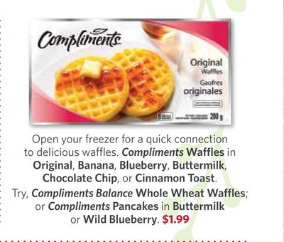 Compliments Waffles In Original - Banana - Blueberry - Buttermilk - Chocolate Chip - or Cinnamon Toast. Try - Compliments Balance Whole Wheat Waffles; or Compliments Pancakes In Buttermilk or Wild Blueberry