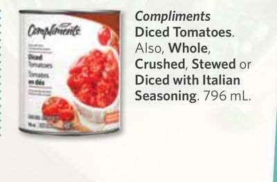 Compliments Diced Tomatoes. Also - Whole - Crushed - Stewed or Diced With Italian Seasoning - 796 mL