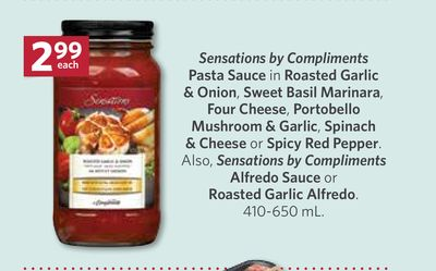 Sensations By Compliments Pasta Sauce In Roasted Garlic & Onion - Sweet Basil Marinara - Four Cheese - Portobello Mushroom & Garlic - Spinach & Cheese or Spicy Red Pepper. Also - Sensations By Compliments Alfredo Sauce or Roasted Garlic Alfredo...