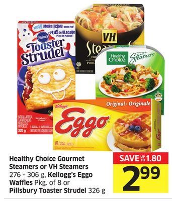 Healthy Choice Gourmet Steamers or VH Steamers 276 - 306 g - Kellogg's Eggo Waffles Pkg of 8 or Pillsbury Toaster Strudel 326 g