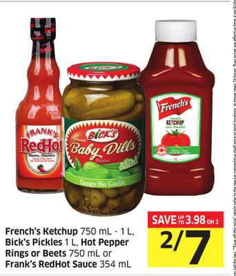 French's Ketchup 750 mL - 1 L - Bick's Pickles 1 L - Hot Pepper Rings or Beets 750 mL or Frank's Redhot Sauce 354 mL