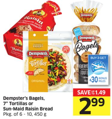 Dempster's Bagels - 7'' Tortillas or Sun-maid Raisin Bread Pkg of 6 - 10 - 450 g - 30 Air Miles Bonus Miles