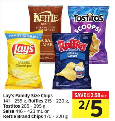 Lay's Family Size Chips 141 - 255 g - Ruffles 215 - 220 g - Tostitos 205 - 295 g - Salsa 416 - 423 mL or Kettle Brand Chips 170 - 220 g