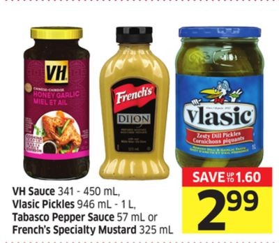VH Sauce 341 - 450 mL - Vlasic Pickles 946 mL - 1 L - Tabasco Pepper Sauce 57 mL or French's Specialty Mustard 325 mL