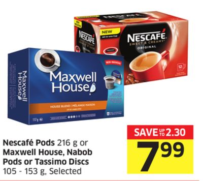 Nescafe Pods 216 g or Maxwell House - Nabob Pods or Tassimo Discs 105 - 153 g - Selected