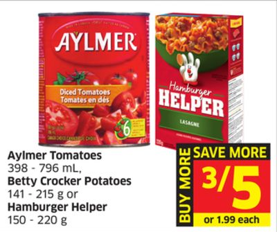 Aylmer Tomatoes 398 - 796 mL Betty Crocker Potatoes 141 - 215 g or Hamburger Helper 150 - 220 g