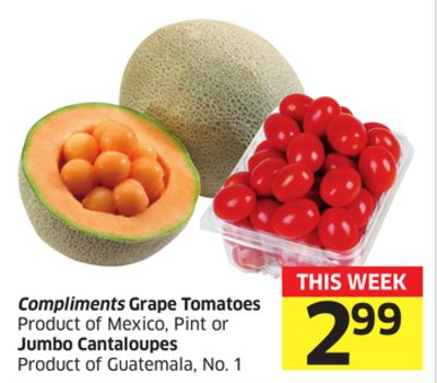 Compliments Grape Tomatoes Product of Mexico - Pint or Jumbo Cantaloupes Product of Guatemala - No. 1