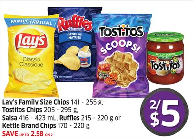 Lay's Family Size Chips 141 - 255 g - Tostitos Chips 205 - 295 g - Salsa 416 - 423 mL - Ruffles 215 - 220 g or Kettle Brand Chips 170 - 220 g