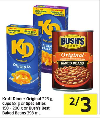 Kraft Dinner Original 225 g - Cups 58 g or Specialties 150 - 200 g or Bush's Best Baked Beans 398 mL