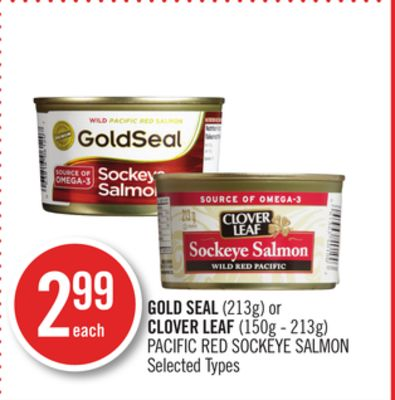 Gold Seal(213g) or Clover Leaf (150g - 213g) Pacific Red Sockeye Salmon
