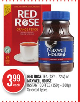 Red Rose Tea (48's - 72's) or Maxwell House Instant Coffee (150g - 200g)