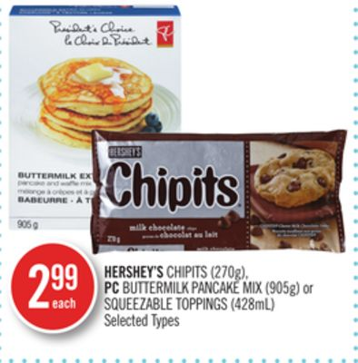 Hershey's Chipits (270g) - PC Buttermilk Pancake Mix (905g) or Squeezable Toppings (428ml)