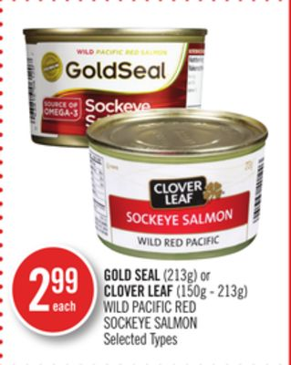 Gold Seal (213g) or Clover Leaf (150g - 213g) Wild Pacific Red Sockeye Salmon