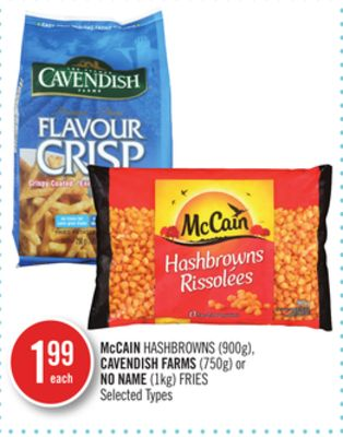 Mccain Hashbrowns (900g) - Cavendish Farms (750g) or No Name (1kg) Fries