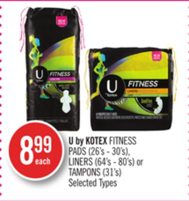 U By Kotex Fitness Pads (26's - 30's) - Liners (64's - 80's) or Tampons (31's)