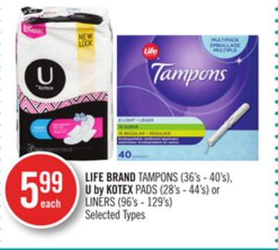 Life Brand Tampons (36's - 40's) - U By Kotex Pads (28's - 44's) or Liners (96's - 129's)