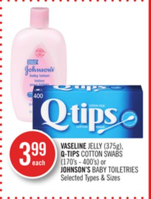 Vaseline Jelly (375g) - Q-tips Cotton Swabs (170's - 400's) or Johnson's Baby Toiletries