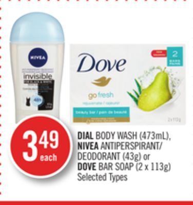 Dial Body Wash (473ml) - Nivea Antiperspirant/ Deodorant (43g) or Dove Bar Soap (2 X 113g)