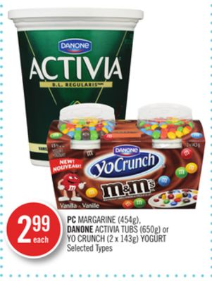 PC Margarine (454g) - Danone Activia Tubs (650g) or Yo Crunch (2 X 143g) Yogurt