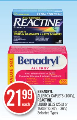 Benadryl Allergy Caplets (100's) - Reactine Liquid Gels (25's) or Tablets (30's - 36's)