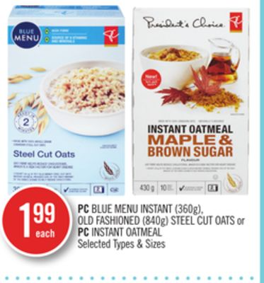 PC Blue Menu Instant (360g) - Old Fashioned (840g) Steel Cut Oats or PC Instant Oatmeal