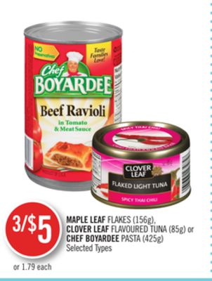 Maple Leaf Flakes (156g) - Clover Leaf Flavoured Tuna (85g) or Chef Boyardee Pasta (425g)