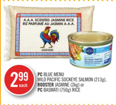 PC Blue Menu Wild Pacific Sockeye Salmon (213g) - Rooster Jasmine (2kg) or PC Basmati (750g) Rice