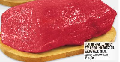 Platinum Grill Angus Eye Of Round Roast Or Value Pack Steak