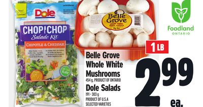 Belle Grove Whole White Mushrooms Dole Salads 454 g - Product Of Ontario Dole Salads 191 - 303 g Product Of U.s.a