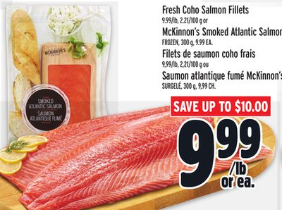 Fresh Coho Salmon Fillets 9.99/lb - 2.21/100 g or Mckinnon's Smoked Atlantic Salmon Frozen - 300 g - 9.99 Ea.