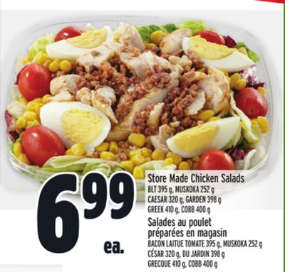 Store Made Chicken Salads Blt 395 g - Muskoka 252 g Caesar 320 g - Garden 398 g Greek 410 g - Cobb 400 g