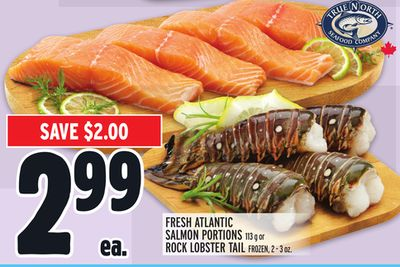 Fresh Atlantic Salmon Portions 113 g or Rock Lobster Tail Frozen - 2 - 3 Oz.