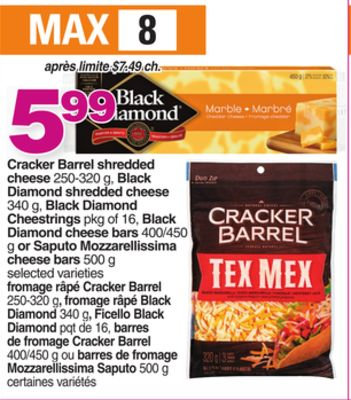 Cracker Barrel Shredded Cheese - 250-320 G - Black Diamond Shredded Cheese - 340 G - Black Diamond Cheestrings - Pkg Of 16 - Black Diamond Cheese Bars - 400/450 G Or Saputo Mozzarellissima Cheese Bars - 500 G