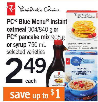 PC Blue Menu Instant Oatmeal - 304/840 G Or PC Pancake Mix.905 G Or Syrup - 750 Ml