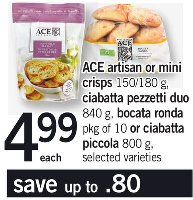 Ace Artisan Or Mini Crisps 150/180 G - Ciabatta Pezzetti Duo 840 G - Bocata Ronda Pkg Of 10 Or Ciabatta Piccola 800 g