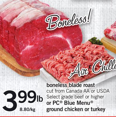 Boneless Blade Roast Cut From Canada Aa Or Usda Select Grade Beef Or Higher Or PC Blue Menu Ground Chicken Or Turkey