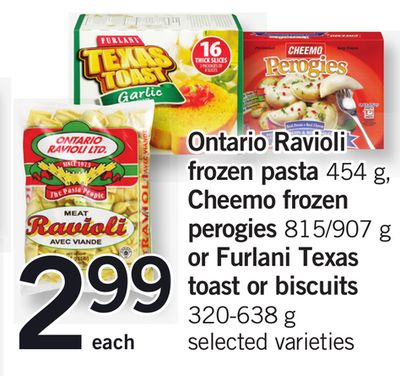 Ontario Ravioli Frozen Pasta - 454 g - Cheemo Frozen Perogies - 815/907 g or Furlani Texas Toast Or Biscuits - 320-638 g