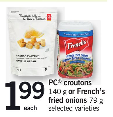PC Croutons - 140 g Or French's Fried Onions - 79 g