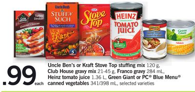 Uncle Ben's Or Kraft Stove Top Stuffing Mix 120 g - Club House Gravy Mix 21-45 g - Franco Gravy 284 mL - Heinz Tomato Juice 1.36 L - Green Giant Or PC Blue Menu Canned Vegetables 341/398 mL