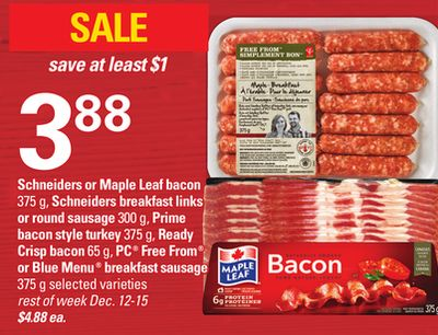 Schneiders Or Maple Leaf Bacon - 375 g - Schneiders Breakfast Links Or Round Sausage - 300 g - Prime Bacon Style Turkey - 375 g - Ready Crisp Bacon - 65 g - PC Free From Or Blue Menu Breakfast Sausage - 375 g