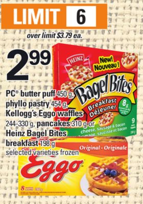PC Butter Puff 450 g - Phyllo Pastry 454 g - Kellogg's Eggo Waffles 244-330 g - Pancakes 310 g or Heinz Bagel Bites Breakfast 198 g
