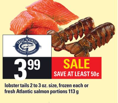 Lobster Tails 2 To 3 Oz. Size - Each or Fresh Atlantic Salmon Portions - 113 g