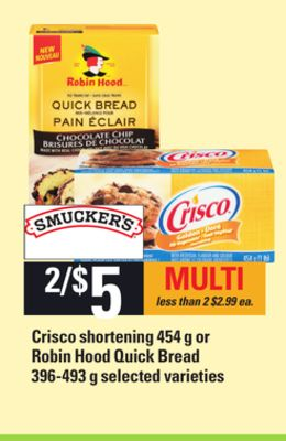 Crisco Shortening - 454 g or Robin Hood Quick Bread - 396-493 g