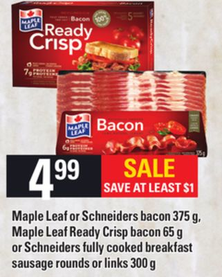 Maple Leaf Or Schneiders Bacon 375 G - Maple Leaf Ready Crisp Bacon 65 G Or Schneiders Fully Cooked Breakfast Sausage Rounds Or Links 300 G