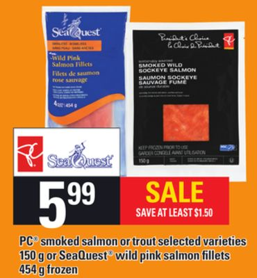 PC Smoked Salmon Or Trout - 150 g Or Seaquest Wild Pink Salmon Fillets - 454 g
