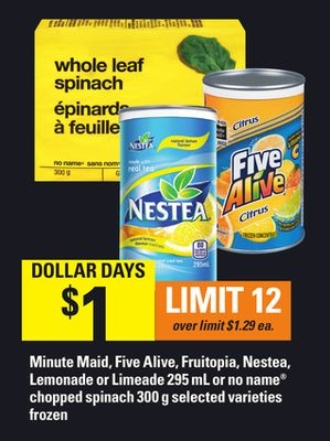 Minute Maid - Five Alive - Fruitopia - Nestea - Lemonade or Limeade - 295 mL or No Name Chopped Spinach - 300 g