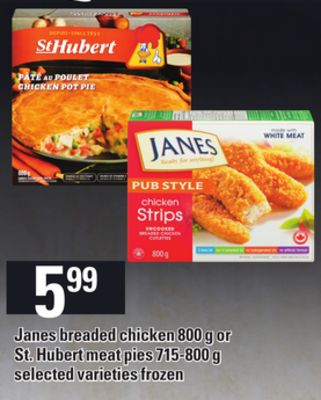 Janes Breaded Chicken - 800 G Or St. Hubert Meat Pies - 715-800 G