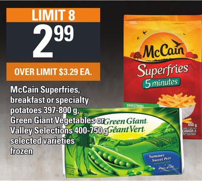 Mccain Superfries - Breakfast Or Specialty Potatoes 397-800 g - Green Giant Vegetables or Valley Selections 400-750 g