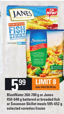 Bluewater 260-700 G Or Janes 450-640 G Battered Or Breaded Fish Or Swanson Skillet Meals 595-652 G