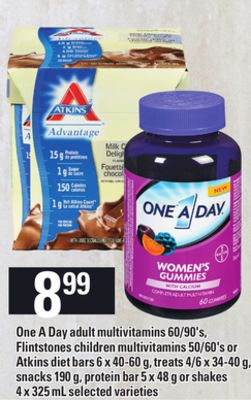 One A Day Adult Multivitamins - 60/90's - Flintstones Children Multivitamins - 50/60's or Atkins Diet Bars - 6 X 40-60 g - Treats - 4/6 X 34-40 g - Snacks - 190 g - Protein Bar - 5 X 48 g Or Shakes - 4 X 325 mL